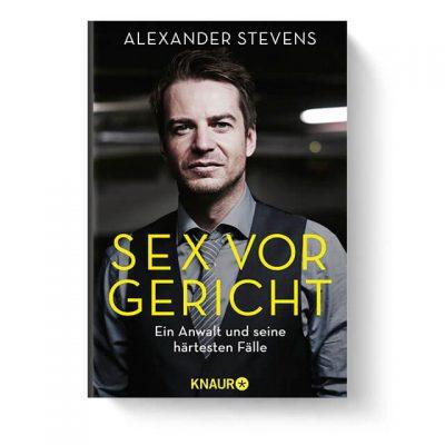 """""""Sex vor Gericht"""" Buch von Dr. Alexander Stevens   Anwalt für Strafrecht Rechtsanwalt + Fachanwalt"""